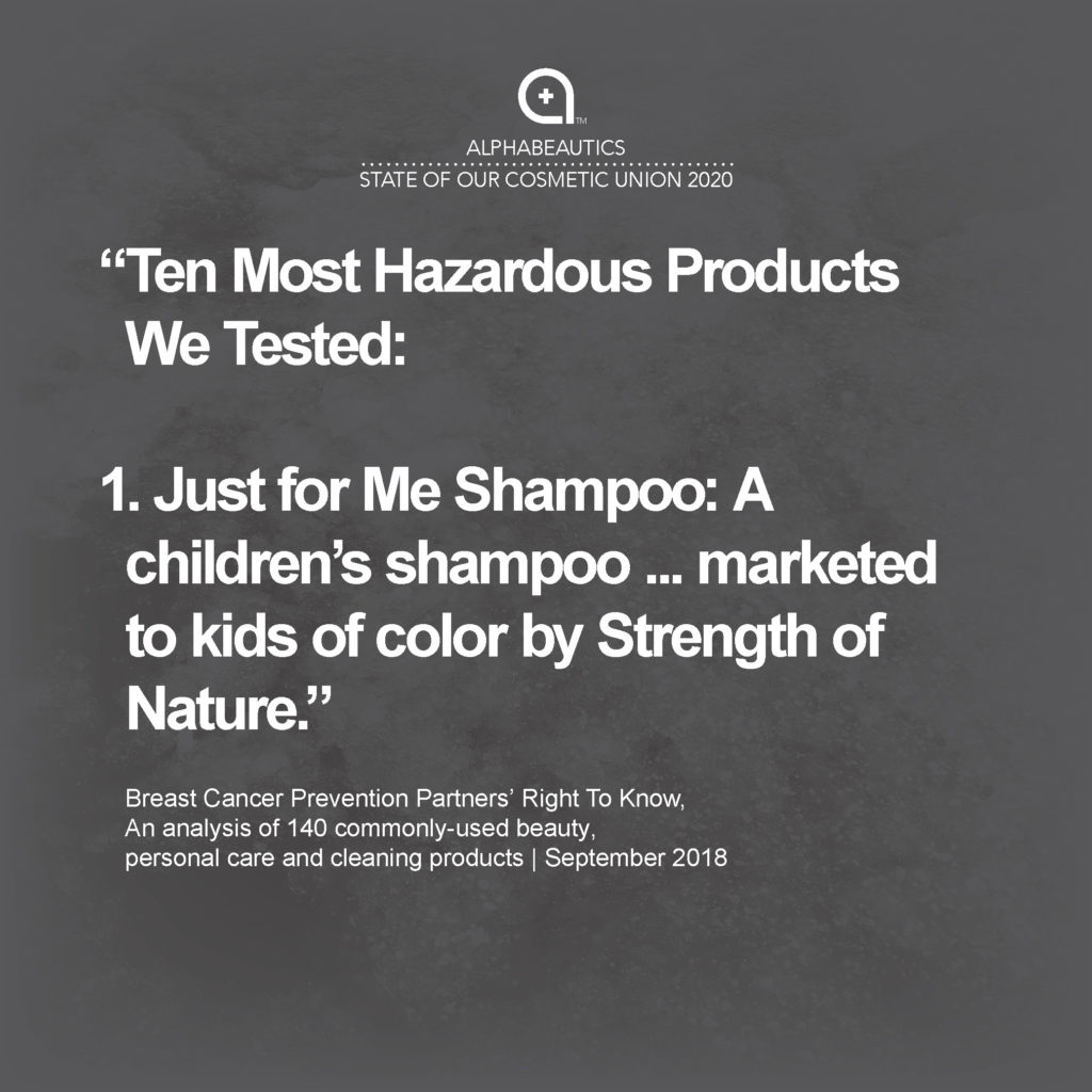 """""""The 10 products that ranked the most hazardous in terms of the highest number of chemicals linked to cancer, hormone disruption, developmental or reproductive toxicity and respiratory effects: Just for Me Shampoo: A children's shampoo, from a hair-relaxing kit marketed to kids of color by Strength of Nature."""""""