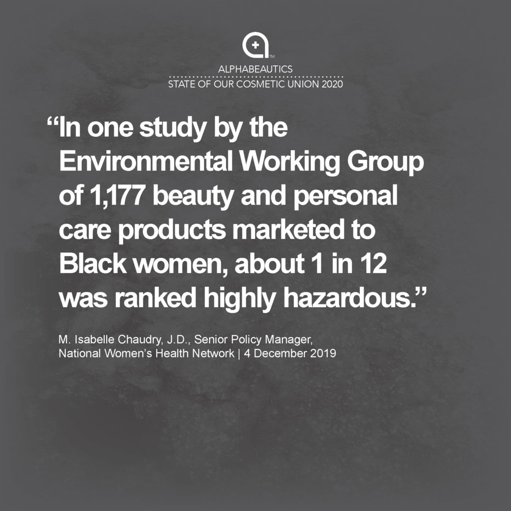 """""""In one study by the Environmental Working Group of 1,177 beauty and personal care products marketed to Black women, about one in 12 was ranked highly hazardous."""" - M. Isabelle Chaudry, J.D., Senior Policy Manager, National Women's Health Network"""